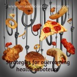 Strategies for overcoming your health saboteurs